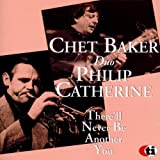 echange, troc Chet Baker & Philip Catherine - There'Ll Never Be Another You