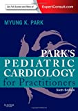 Parks Pediatric Cardiology for Practitioners: Expert Consult - Online and Print, 6e
