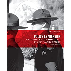 Police Leadership: Organizational and Managerial Decision Making Process (2nd Edition) Maria R. Haberfeld Ph.D.