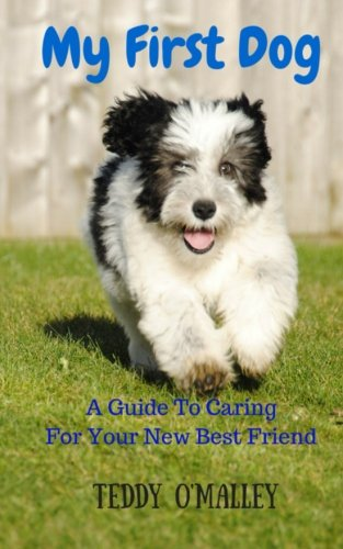 My First Dog: A Guide To Caring For Your New Best Friend