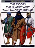 The Moors: The Islamic West 7th-15th Centuries AD (Men-at-Arms, Band 348)