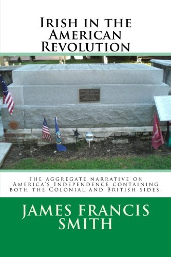 Irish in the American Revolution: The aggregate narrative on America's Independence containing both the Colonial and British sides. (The Irish-American Story) (Volume 2) (Revolutionary War British Side compare prices)