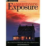 Understanding Exposure: How to Shoot Great Photographs with a Film or Digital Camera (Updated Edition) ~ Bryan Peterson
