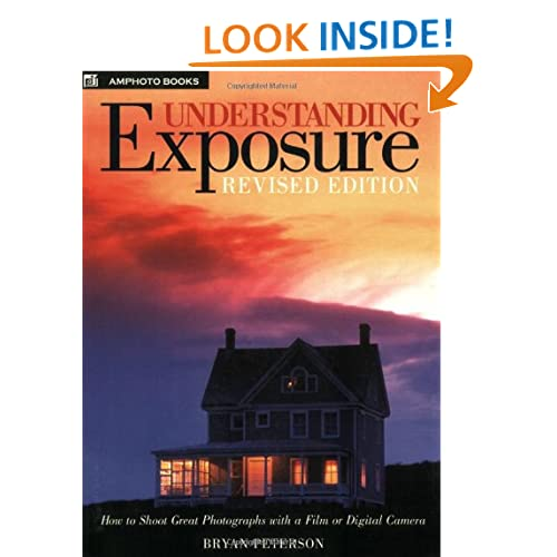 Understanding Exposure: How to Shoot Great Photographs with a Film or Digital Camera (Updated Edition) Bryan Peterson