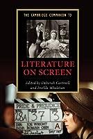 The Cambridge Companion to Literature on Screen (Cambridge Companions to Literature)