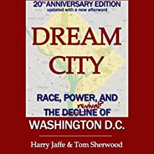 Dream City: Race, Power, and the Decline of Washington, D.C. (       UNABRIDGED) by Harry S. Jaffe, Tom Sherwood Narrated by Norman Dietz