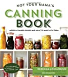 Not Your Mama's Canning Book: New Pre...