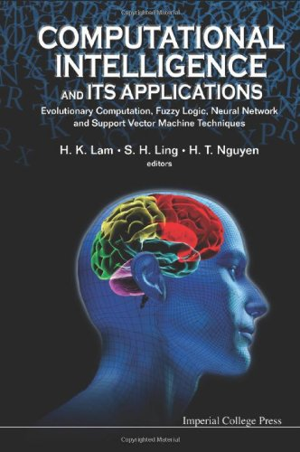 Computational Intelligence and Its Applications: Evolutionary Computation, Fuzzy Logic, Neural Network and Support Vector Machine Techniques
