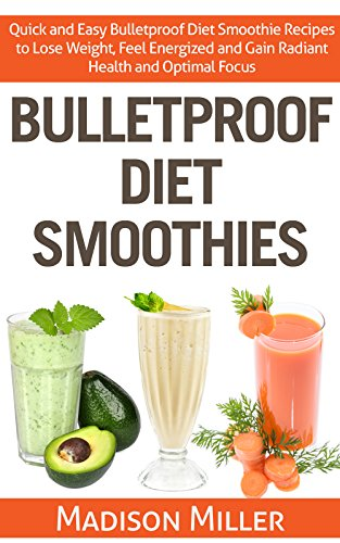 bulletproof-diet-smoothies-quick-and-easy-bulletproof-diet-recipes-to-lose-weight-feel-energized-gai