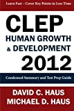 CLEP Human Growth & Development 2012: Condensed Summary and Test Prep Guide