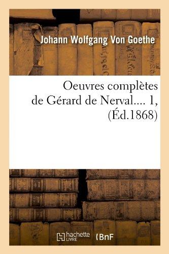 Oeuvres complètes de Gérard de Nerval. Tome 1 (Éd.1868): Oeuvres Completes de Gerard de Nerval.... 1, (Littérature)