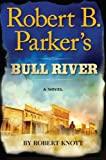 Robert B. Parkers Bull River (A Cole and Hitch Novel)