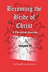 Becoming the Bride of Christ: A Personal Journey (Volume 6)