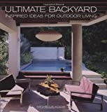 Ultimate Backyard: Inspired Ideas for Outdoor Living