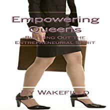 Empowering Queens: Birthing Out the Entrepreneurial Spirit Audiobook by Dy Wakefield Narrated by Dy Wakefield