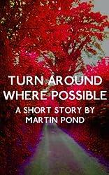 Turn Around Where Possible