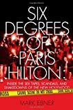 img - for Six Degrees of Paris Hilton: Inside the Sex Tapes, Scandals, and Shakedowns of the New Hollywood by Ebner, Mark (2009) Hardcover book / textbook / text book