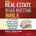 The Real Estate Rehab Investing Bible: A Proven-Profit System for Finding, Funding, Fixing, and Flipping Houses...Without Lifting a Paintbrush (       UNABRIDGED) by Paul Esajian Narrated by Christopher Price