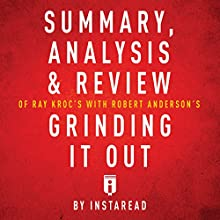 Summary, Analysis & Review of Ray Kroc's Grinding It Out with Robert Anderson by Instaread | Livre audio Auteur(s) :  Instaread Narrateur(s) : Sam Scholl