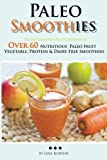 img - for Paleo Smoothies: Healthy Smoothie Recipes Book with Over 60 Nutritious Paleo Fruit, Vegetable, Protein and Dairy Free Smoothies (Paleo Recipes: Paleo ... Dinner & Desserts Recipe Book) (Volume 13) book / textbook / text book