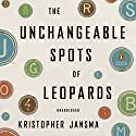 The Unchangeable Spots of Leopards (       UNABRIDGED) by Kristopher Jansma Narrated by Edoardo Ballerini