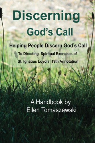 Discerning God's Call: Helping People Discern God's Call To Directing the Spiritual Exercises of St. Ignatius Loyola, 19