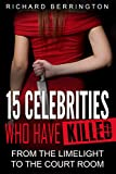 img - for 15 Celebrities Who Have Killed : From The Limelight To The Court Room (Serial Killers - Murderer - Criminals Crimes - True Evil - Horror Stories - True Crimes - Violent Crimes) book / textbook / text book