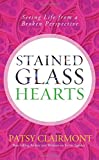 Stained Glass Hearts: Seeing Life from a Broken Perspective (0849948266) by Clairmont, Patsy
