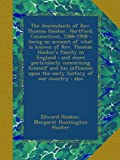 img - for The descendants of Rev. Thomas Hooker, Hartford, Connecticut, 1586-1908 : being an account of what is known of Rev. Thomas Hooker's family in England ... upon the early history of our country : also book / textbook / text book