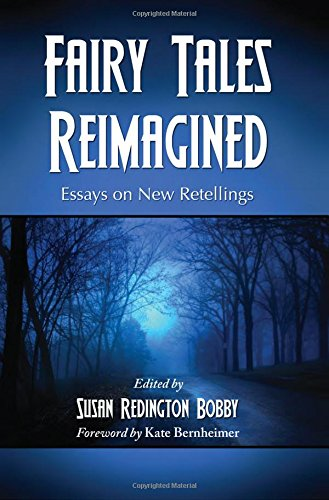 Fairy Tales Reimagined: Essays on New Retellings