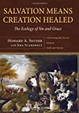 img - for Salvation Means Creation Healed: The Ecology of Sin and Grace: Overcoming the Divorce between Earth and Heaven book / textbook / text book