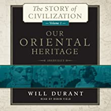 Our Oriental Heritage: The Story of Civilization, Volume 1 (       UNABRIDGED) by Will Durant Narrated by Robin Field