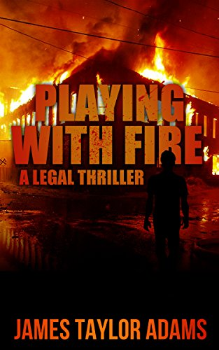 Playing With Fire: A Legal Thriller by James Taylor Adams ebook deal