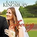 Loving: Bailey Flanigan, Book 4 Audiobook by Karen Kingsbury Narrated by Judy Young, Gabrielle deCuir, Stefan Rudnicki, Amanda Carlin