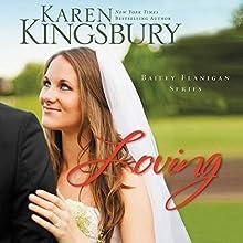 Loving: Bailey Flanigan, Book 4 (       UNABRIDGED) by Karen Kingsbury Narrated by Judy Young, Gabrielle deCuir, Stefan Rudnicki, Amanda Carlin