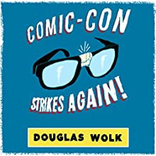 Comic-Con Strikes Again (       UNABRIDGED) by Douglas Wolk Narrated by Oliver Wyman