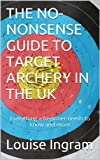 THE NO-NONSENSE GUIDE TO TARGET ARCHERY IN THE UK