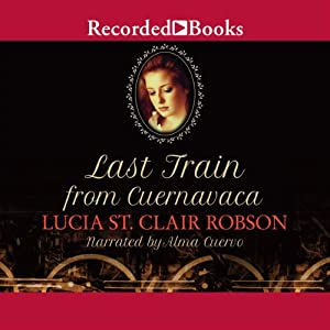 Last Train from Cuernavaca | [Lucia St. Clair Robson]
