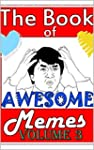 The Book Of Awesome Memes Volume 3: A...