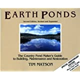 Earth Ponds: The Country Pond Maker's Guide to Building, Maintenance and Restoration (Second Edition)