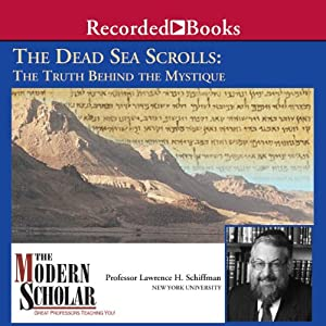 The Modern Scholar: The Dead Sea Scrolls: The Truth behind the Mystique | [Professor Lawrence H. Schiffman]