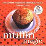 Muffin Magic: Irresistible Recipes for Individual Treats (Magic Baking Series)by Susannah Blake