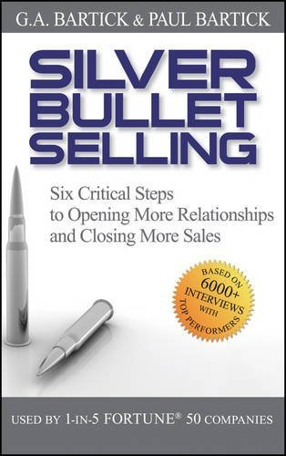Silver Bullet Selling: Six Critical Steps to Opening More Relationships and Closing More Sales by G.A. Bartick (2008-08-28) (Silver Bullet Selling compare prices)