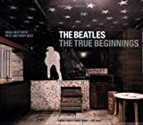 img - for The Beatles: The True Beginnings book / textbook / text book