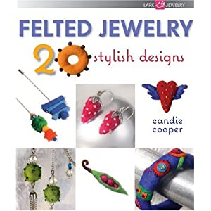 Felted Jewelry: 20 Stylish Designs (Lark Jewelry Books)