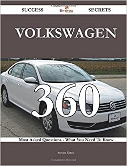 Volkswagen 360 Success Secrets - 360 Most Asked Questions On Volkswagen - What You Need To Know