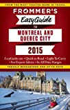 Frommers EasyGuide to Montreal and Quebec City 2015 (Frommers Easyguide to Montreal & Quebec City)