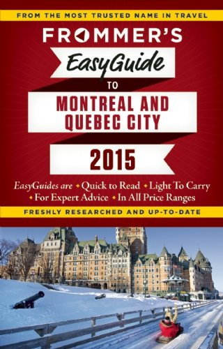 Frommer's 2015 Easyguide to Montreal and Quebec City (Frommer's Easyguide to Montreal & Quebec City)