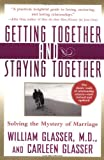 Getting Together and Staying Together: Solving the Mystery of Marriage (006095633X) by William Glasser