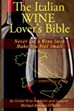 img - for The Italian Wine Lover's Bible: Never Let a Wine Snob Make You Feel Small (The Wine Lover's Bible) (Volume 3) book / textbook / text book